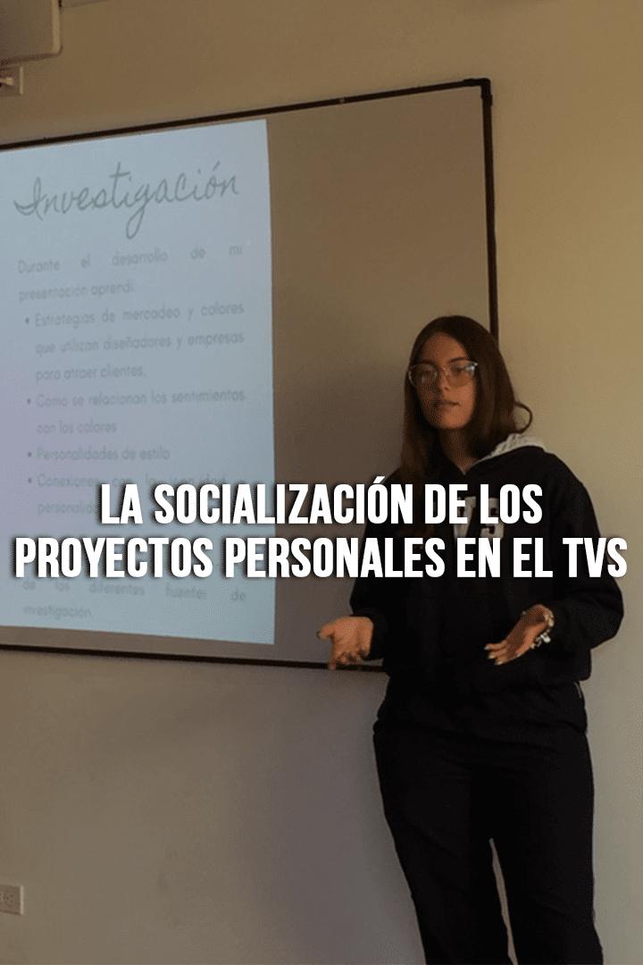 La socialización de los proyectos personales en el TVS