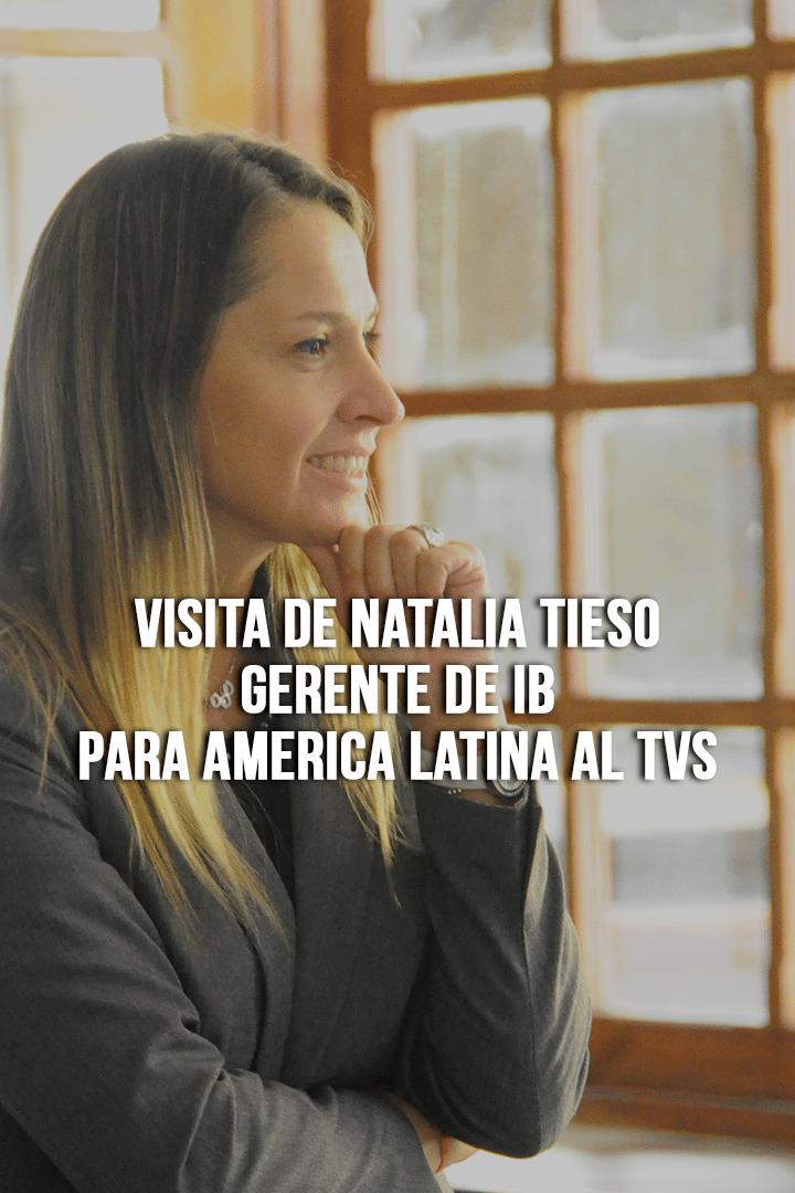 Visita de Natalia Tieso - Gerente de IB para America Latina al TVS